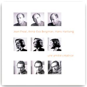 Jean Proal, Anna-Eva Bergman, Hans Hartung : une amitié créatrice